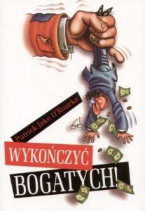 Wykończyć bogatych! - P. O'Rourke